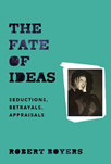 The Fate of Ideas: Seductions, Betrayals, Appraisals, cover image