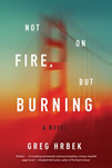 Not on Fire, But Burning: A Novel, cover image